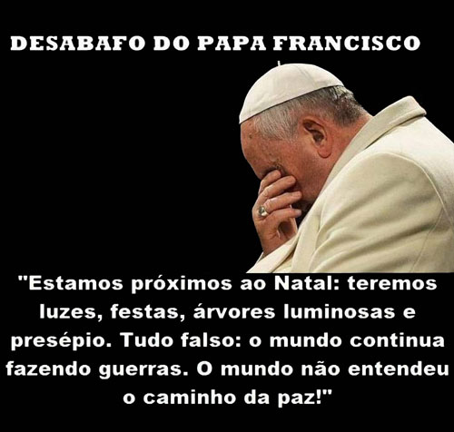 Desabafo do Papa Francisco