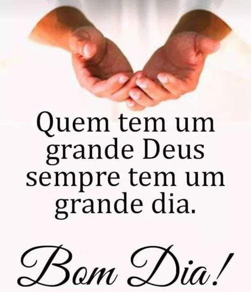 Quem tem um grande Deus Bom dia