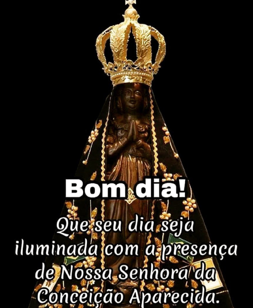 Bom Dia Nossa Senhora da Conceição Aparecida