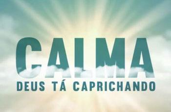 Calma Deus tá caprichando