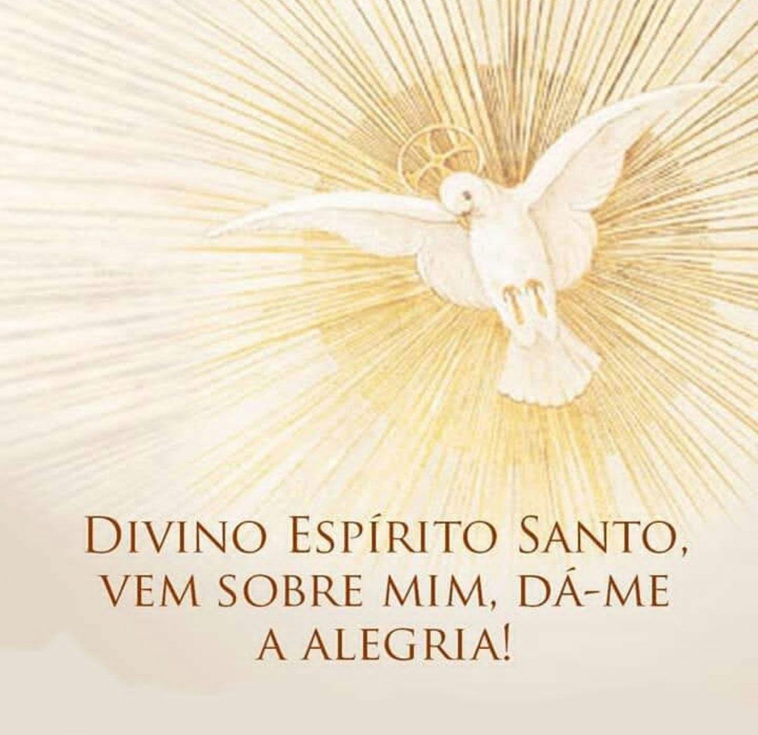 Divino Espírito Santo vem sobre mim dá-me a alegria