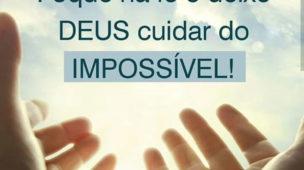 Foque na fé e deixe Deus cuidar do impossível