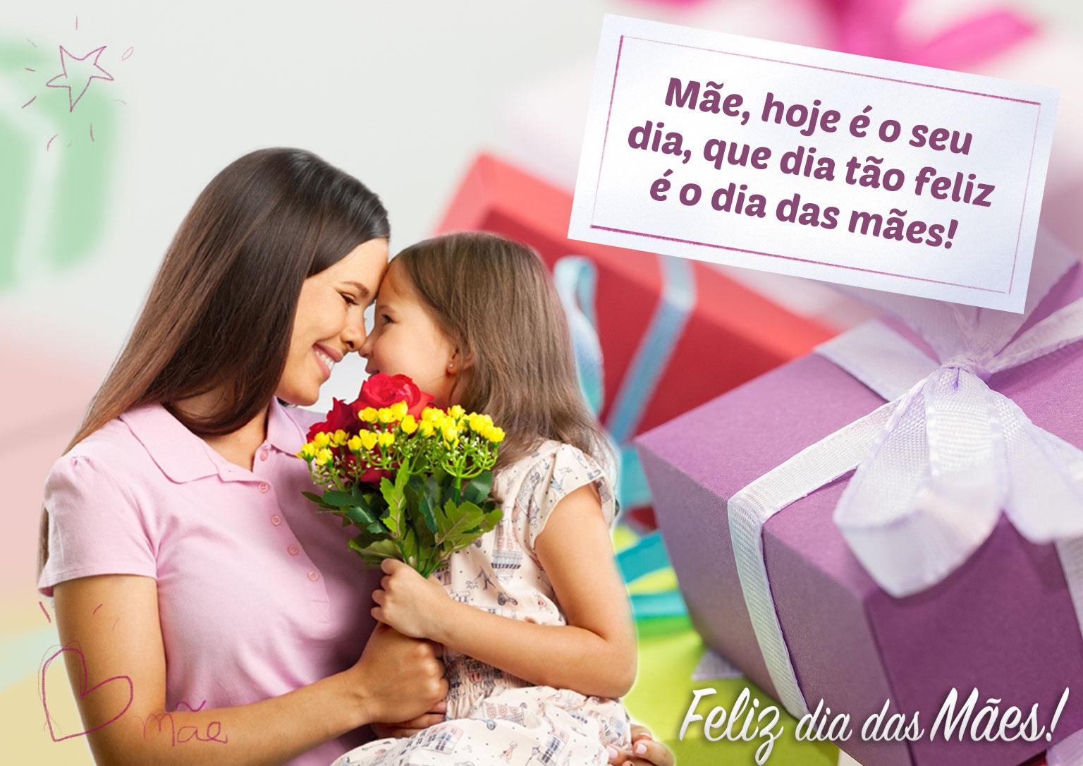 Mãe hoje é o seu dia que dia tão feliz