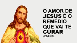 O Amor de Jesus é o Remédio