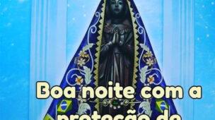 Boa noite com a proteção de Nossa Senhora Aparecida
